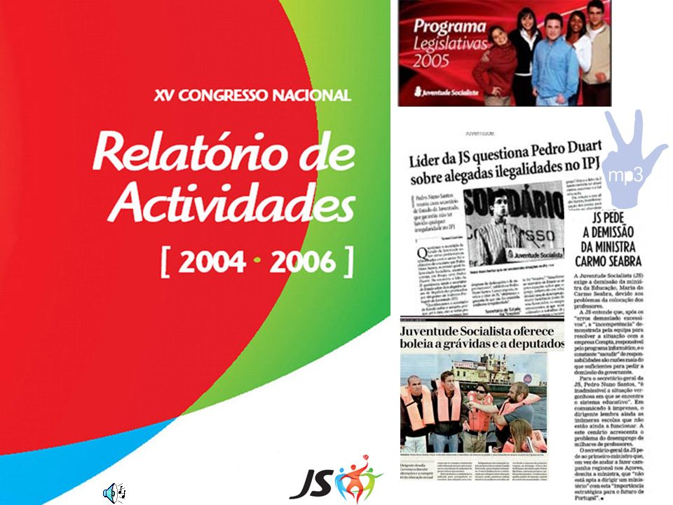 Relatório de Actividades [ 2004 | 2006 ] 2004 >16, 17 e 18 de Julho XIV Congresso Nacional da Juventude Socialista