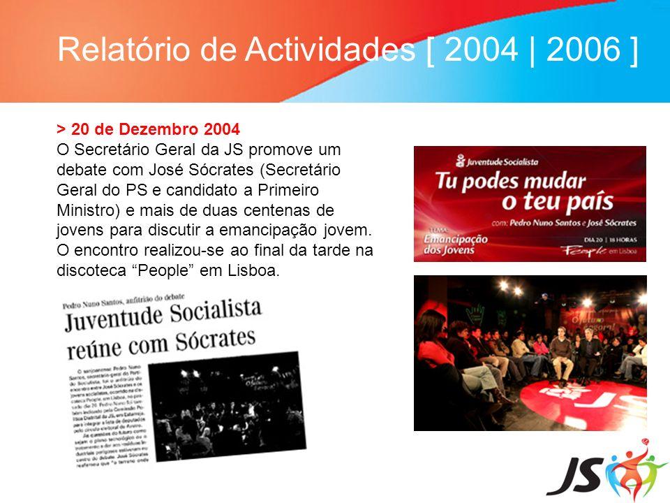Relatório de Actividades [ 2004 | 2006 ] > 20 de Dezembro 2004 O Secretário Geral da JS promove um debate com José Sócrates (Secretário Geral do PS e