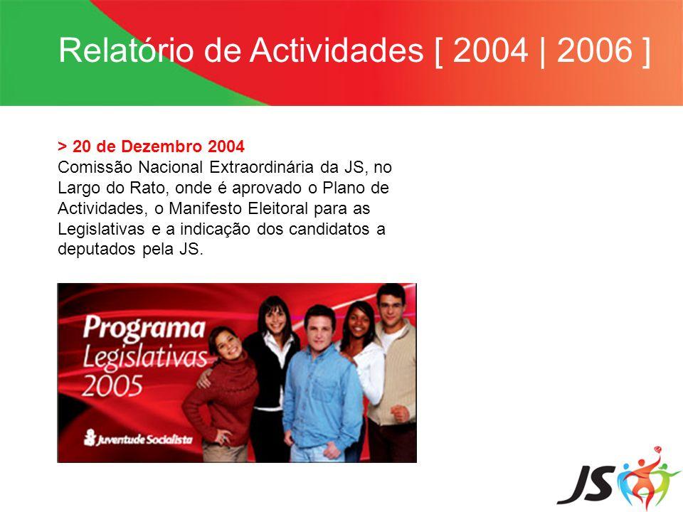 Relatório de Actividades [ 2004 | 2006 ] > 20 de Dezembro 2004 Comissão Nacional Extraordinária da JS, no Largo do Rato, onde é aprovado o Plano de Ac