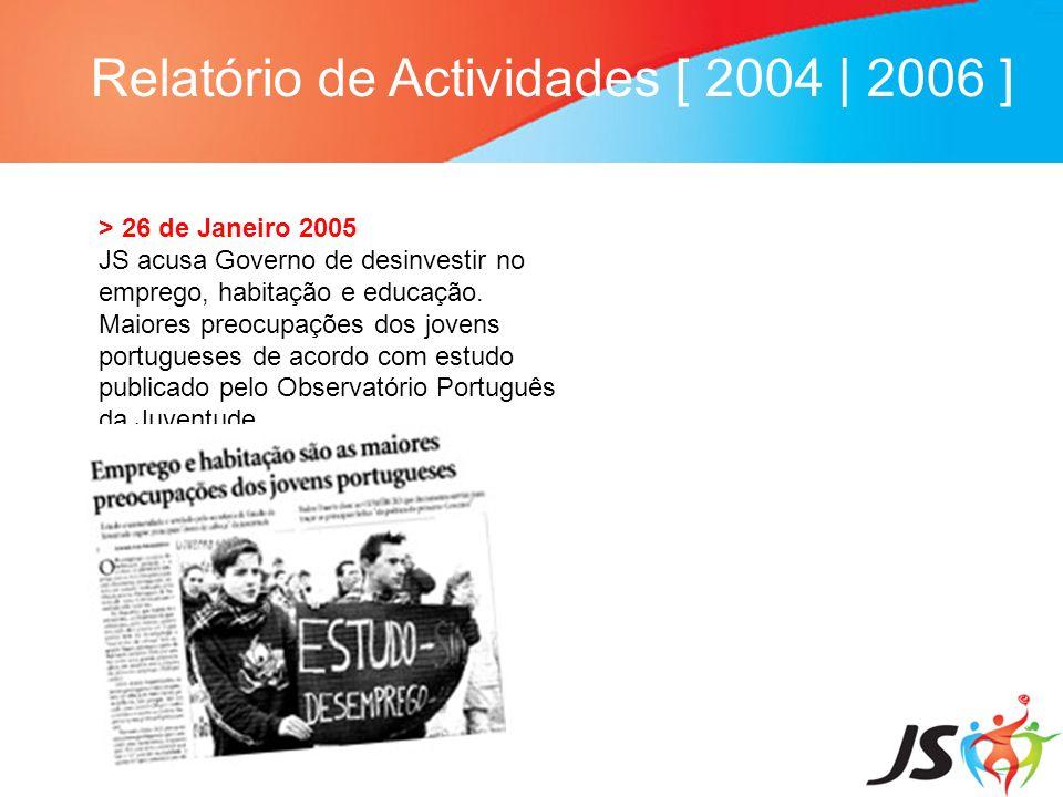 Relatório de Actividades [ 2004 | 2006 ] > 26 de Janeiro 2005 JS acusa Governo de desinvestir no emprego, habitação e educação. Maiores preocupações d