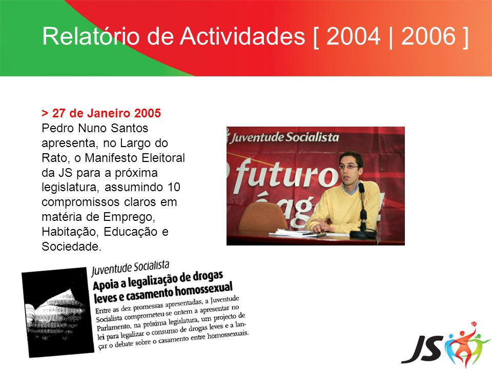Relatório de Actividades [ 2004 | 2006 ] > 27 de Janeiro 2005 Pedro Nuno Santos apresenta, no Largo do Rato, o Manifesto Eleitoral da JS para a próxim