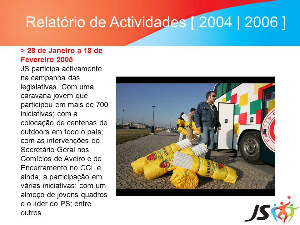 Relatório de Actividades [ 2004 | 2006 ] > 28 de Janeiro a 18 de Fevereiro 2005 JS participa activamente na campanha das legislativas. Com uma caravan