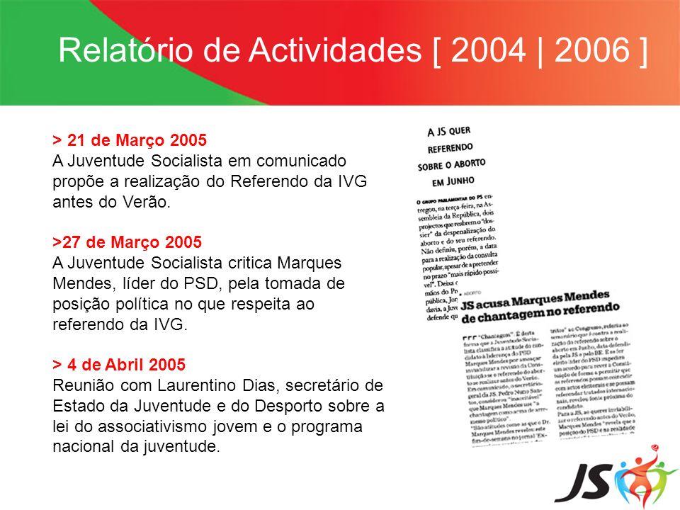 Relatório de Actividades [ 2004 | 2006 ] > 21 de Março 2005 A Juventude Socialista em comunicado propõe a realização do Referendo da IVG antes do Verã