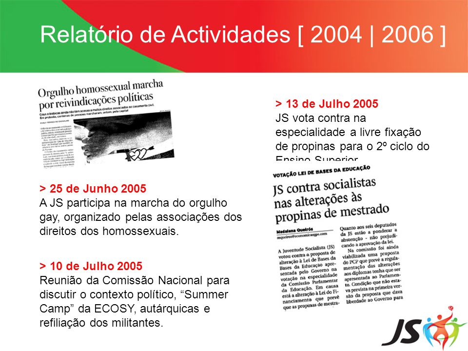 Relatório de Actividades [ 2004 | 2006 ] > 25 de Junho 2005 A JS participa na marcha do orgulho gay, organizado pelas associações dos direitos dos hom