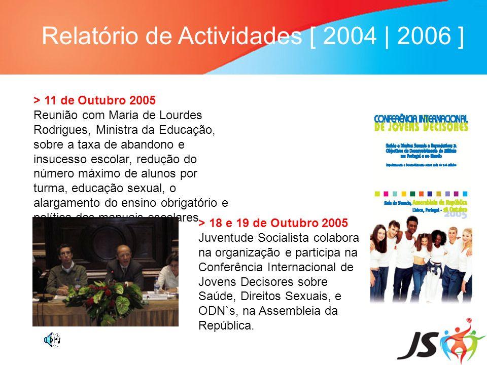 Relatório de Actividades [ 2004   2006 ] > 11 de Outubro 2005 Reunião com Maria de Lourdes Rodrigues, Ministra da Educação, sobre a taxa de abandono e