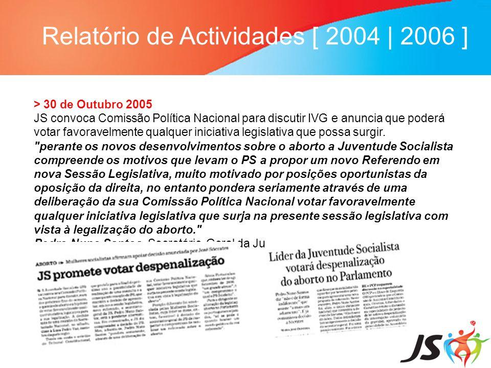 Relatório de Actividades [ 2004 | 2006 ] > 30 de Outubro 2005 JS convoca Comissão Política Nacional para discutir IVG e anuncia que poderá votar favor