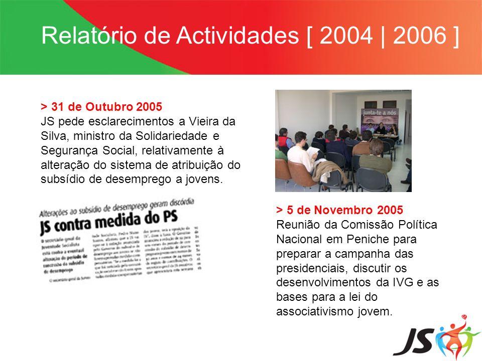 Relatório de Actividades [ 2004   2006 ] > 31 de Outubro 2005 JS pede esclarecimentos a Vieira da Silva, ministro da Solidariedade e Segurança Social,