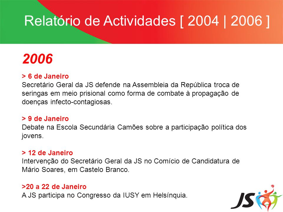 Relatório de Actividades [ 2004 | 2006 ] 2006 > 6 de Janeiro Secretário Geral da JS defende na Assembleia da República troca de seringas em meio prisi