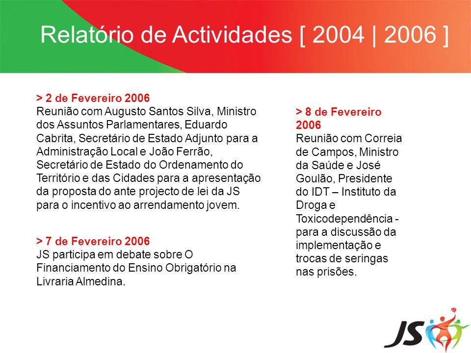 Relatório de Actividades [ 2004   2006 ] > 2 de Fevereiro 2006 Reunião com Augusto Santos Silva, Ministro dos Assuntos Parlamentares, Eduardo Cabrita,