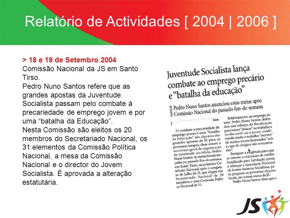 Relatório de Actividades [ 2004 | 2006 ] > 30 de Outubro 2005 JS convoca Comissão Política Nacional para discutir IVG e anuncia que poderá votar favoravelmente qualquer iniciativa legislativa que possa surgir.
