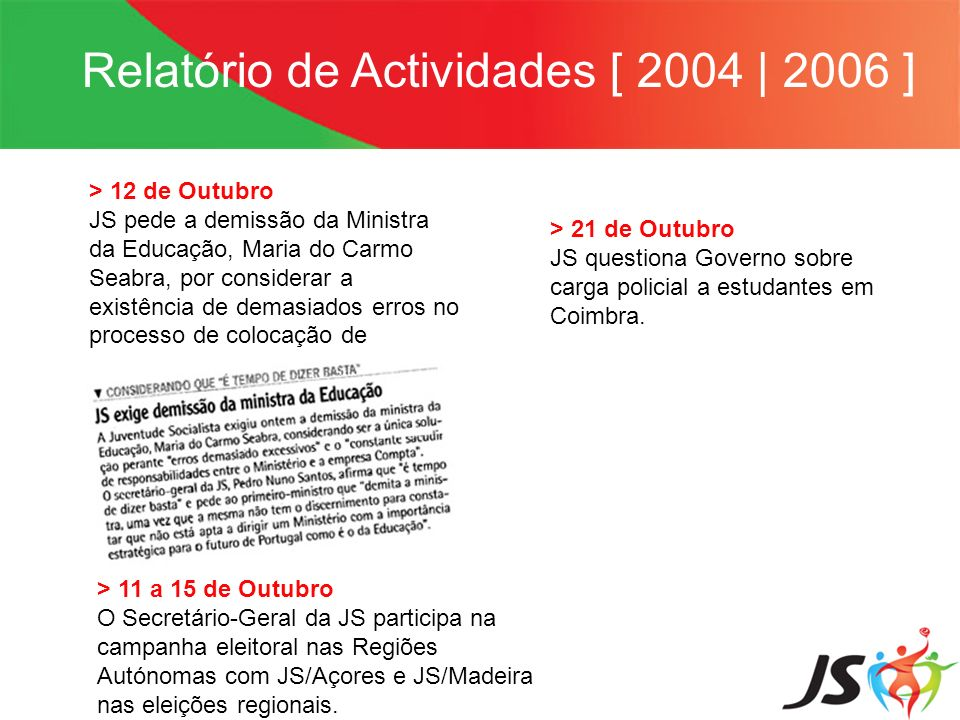 Relatório de Actividades [ 2004   2006 ] > 12 de Outubro JS pede a demissão da Ministra da Educação, Maria do Carmo Seabra, por considerar a existênci