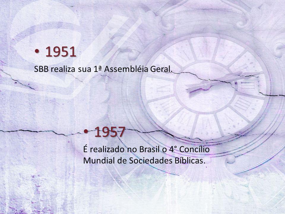 1951 1951 SBB realiza sua 1ª Assembléia Geral. 1957 1957 É realizado no Brasil o 4° Concílio Mundial de Sociedades Bíblicas.