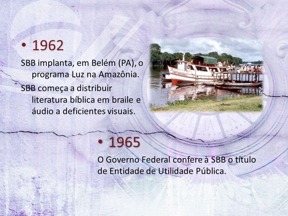 1962 1962 SBB implanta, em Belém (PA), o programa Luz na Amazônia. SBB começa a distribuir literatura bíblica em braile e áudio a deficientes visuais.