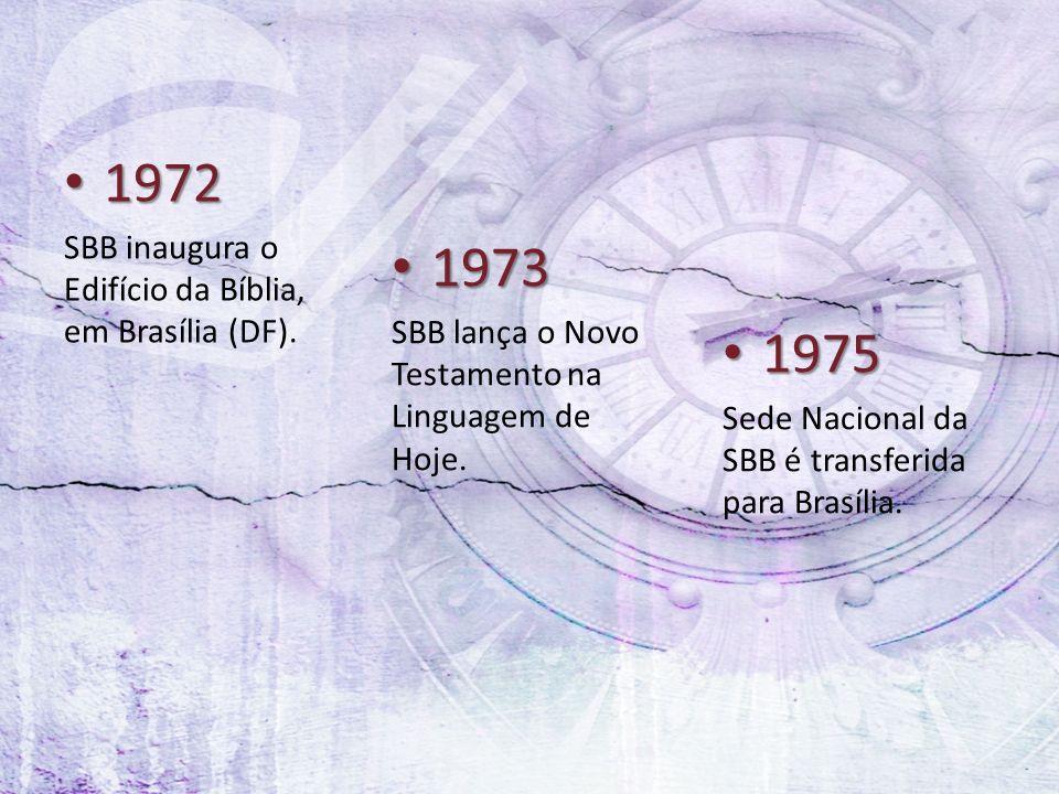 1972 1972 SBB inaugura o Edifício da Bíblia, em Brasília (DF). 1973 1973 SBB lança o Novo Testamento na Linguagem de Hoje. 1975 1975 Sede Nacional da