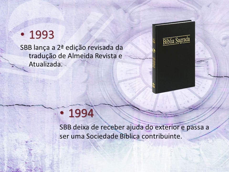 1993 1993 SBB lança a 2ª edição revisada da tradução de Almeida Revista e Atualizada. 1994 1994 SBB deixa de receber ajuda do exterior e passa a ser u