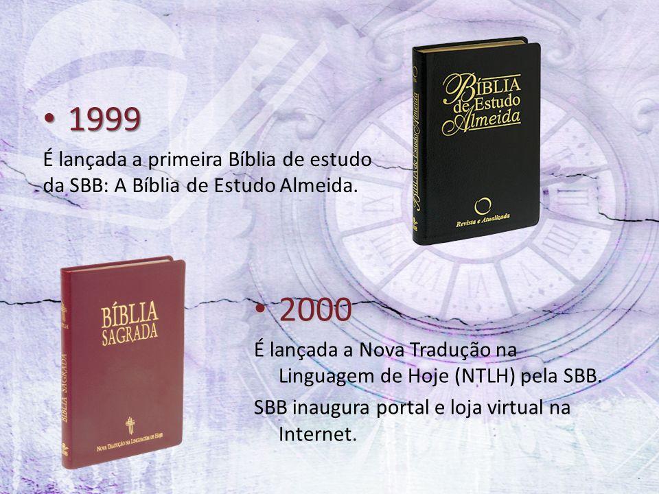 1999 1999 É lançada a primeira Bíblia de estudo da SBB: A Bíblia de Estudo Almeida. 2000 2000 É lançada a Nova Tradução na Linguagem de Hoje (NTLH) pe