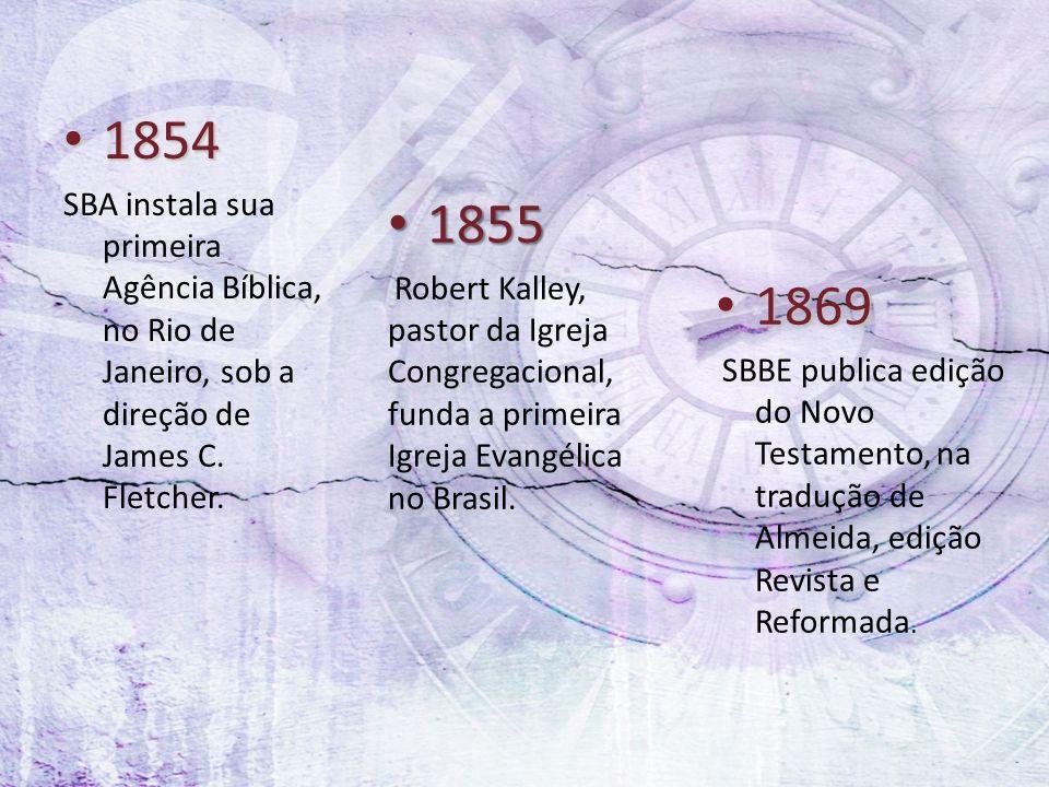 1854 1854 SBA instala sua primeira Agência Bíblica, no Rio de Janeiro, sob a direção de James C. Fletcher. 1855 1855 Robert Kalley, pastor da Igreja C