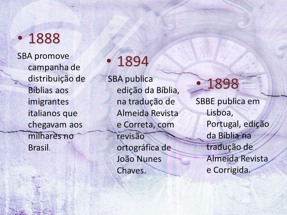 1888 1888 SBA promove campanha de distribuição de Bíblias aos imigrantes italianos que chegavam aos milhares no Brasil. 1894 1894 SBA publica edição d