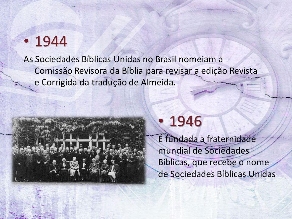 1946 1946 É fundada a fraternidade mundial de Sociedades Bíblicas, que recebe o nome de Sociedades Bíblicas Unidas 1944 1944 As Sociedades Bíblicas Un