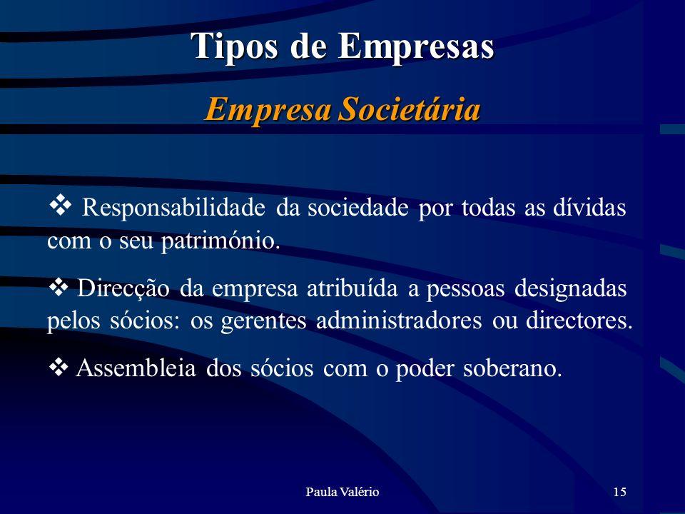Paula Valério15 Tipos de Empresas Empresa Societária Responsabilidade da sociedade por todas as dívidas com o seu património. Direcção da empresa atri