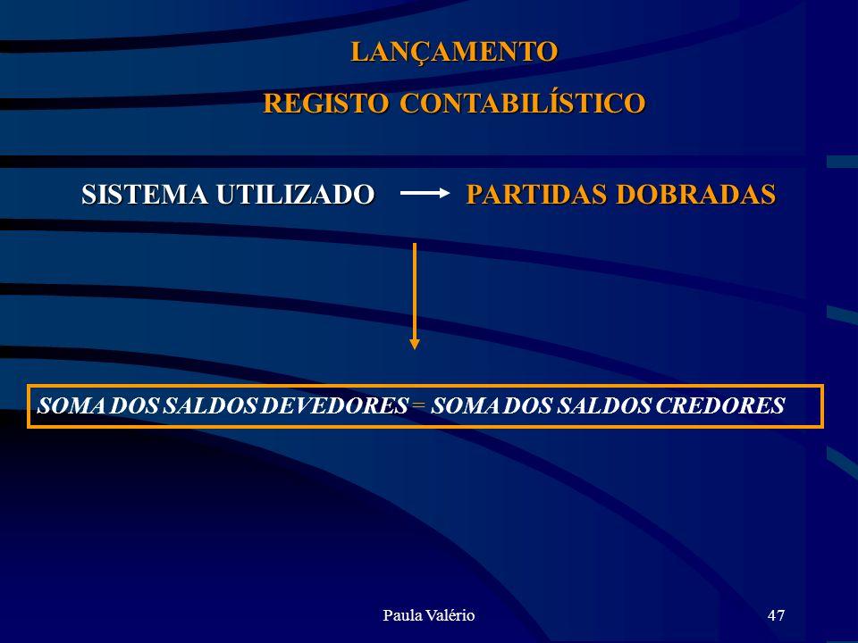 Paula Valério47 LANÇAMENTO REGISTO CONTABILÍSTICO SISTEMA UTILIZADO PARTIDAS DOBRADAS SOMA DOS SALDOS DEVEDORES = SOMA DOS SALDOS CREDORES