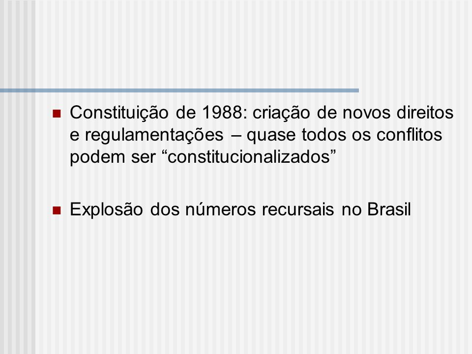 Constituição de 1988: criação de novos direitos e regulamentações – quase todos os conflitos podem ser constitucionalizados Explosão dos números recur