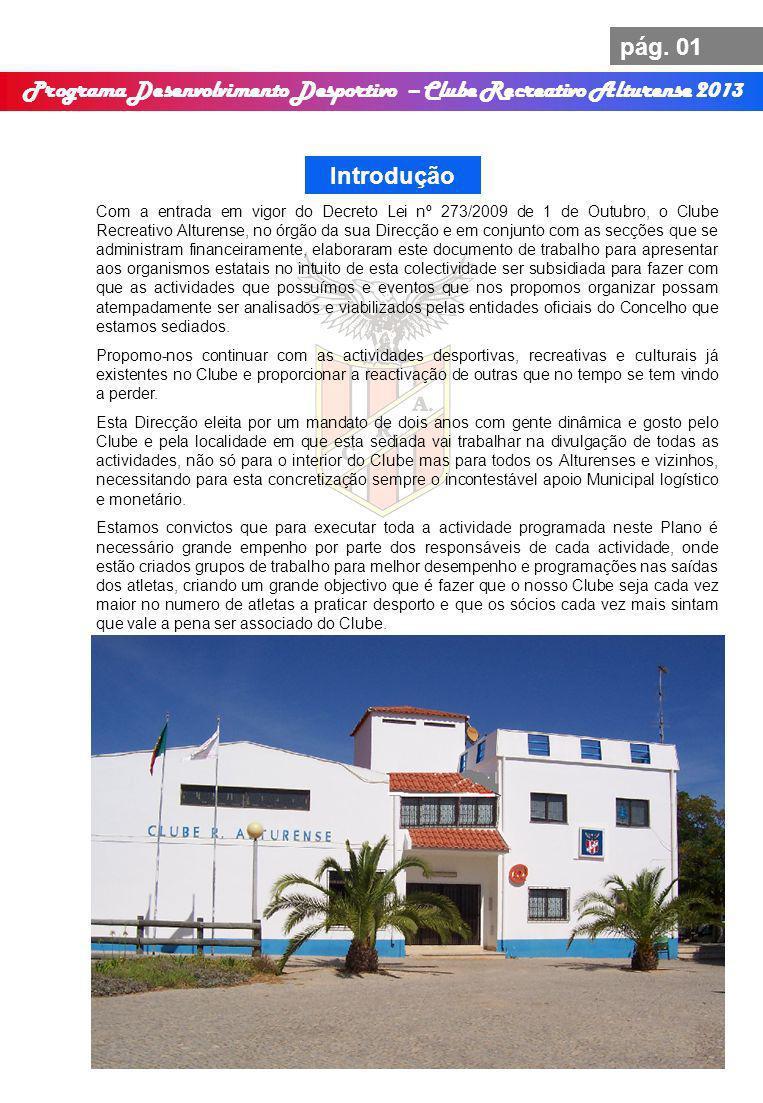 Programa Desenvolvimento Desportivo – Clube Recreativo Alturense 2013 pág. 01 Introdução Com a entrada em vigor do Decreto Lei nº 273/2009 de 1 de Out
