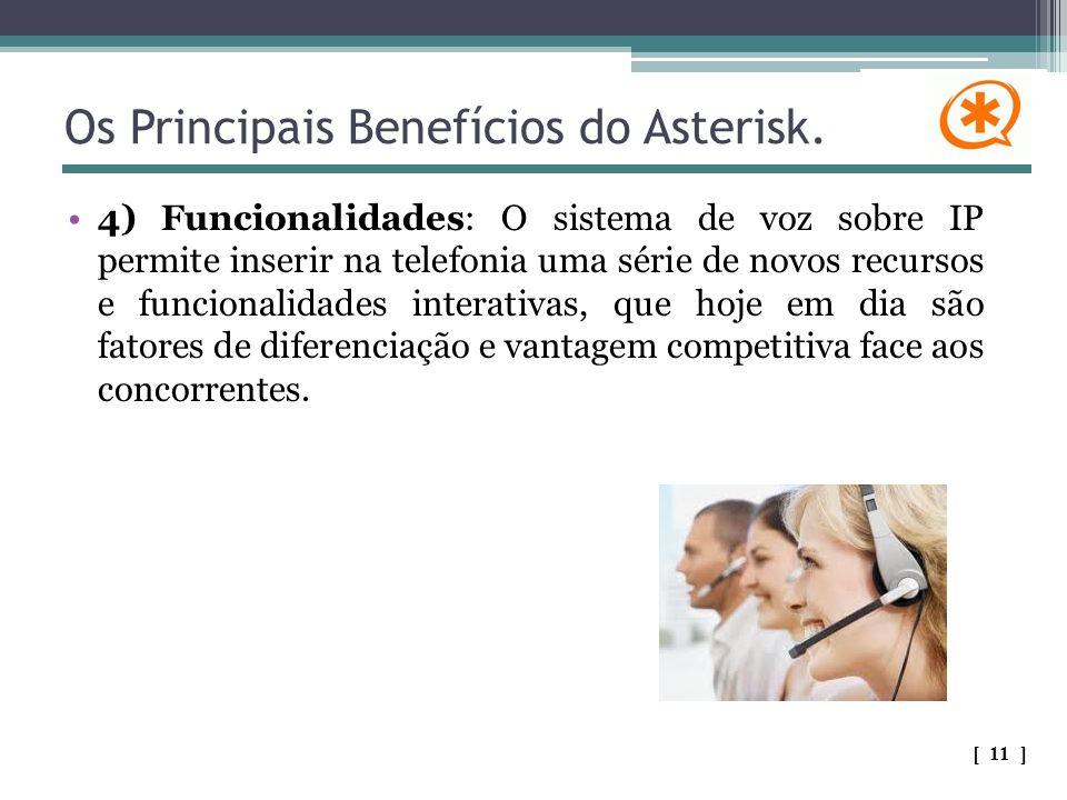 Os Principais Benefícios do Asterisk. 4) Funcionalidades: O sistema de voz sobre IP permite inserir na telefonia uma série de novos recursos e funcion