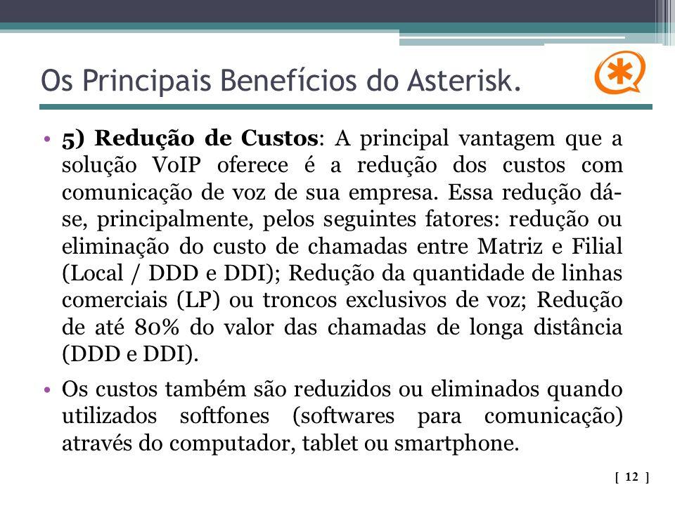 Os Principais Benefícios do Asterisk. 5) Redução de Custos: A principal vantagem que a solução VoIP oferece é a redução dos custos com comunicação de