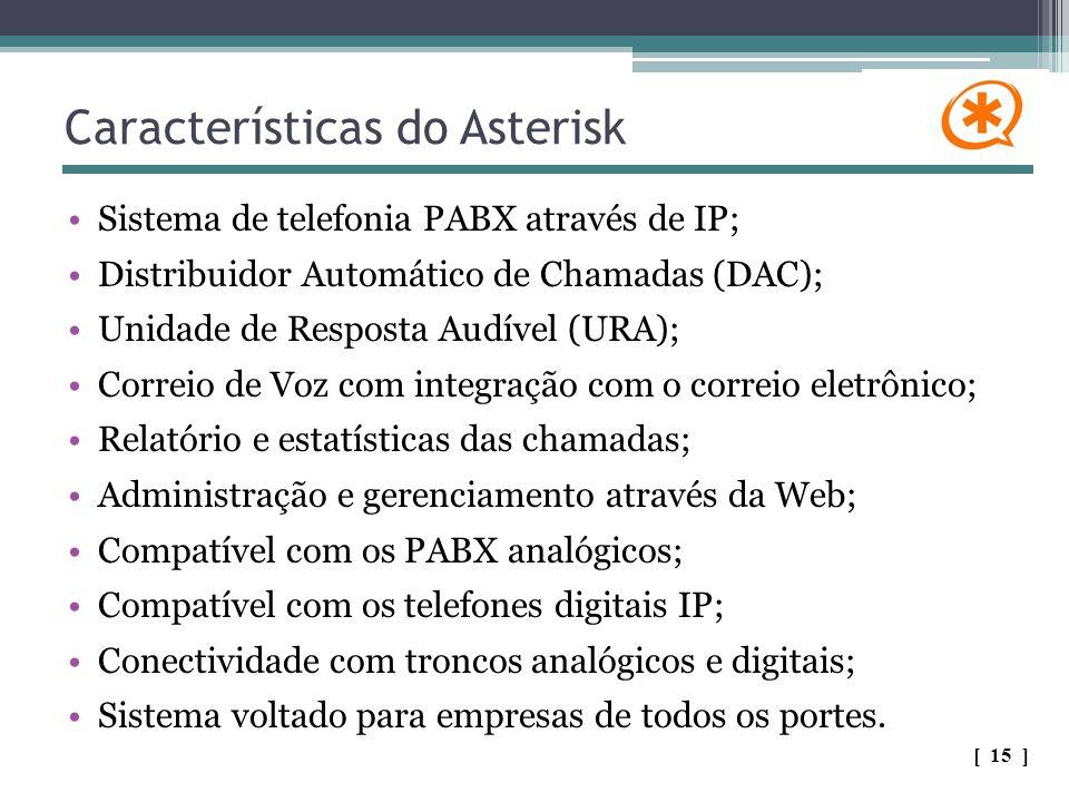 Características do Asterisk Sistema de telefonia PABX através de IP; Distribuidor Automático de Chamadas (DAC); Unidade de Resposta Audível (URA); Cor