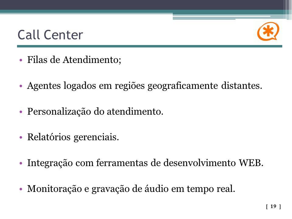 Filas de Atendimento; Agentes logados em regiões geograficamente distantes. Personalização do atendimento. Relatórios gerenciais. Integração com ferra