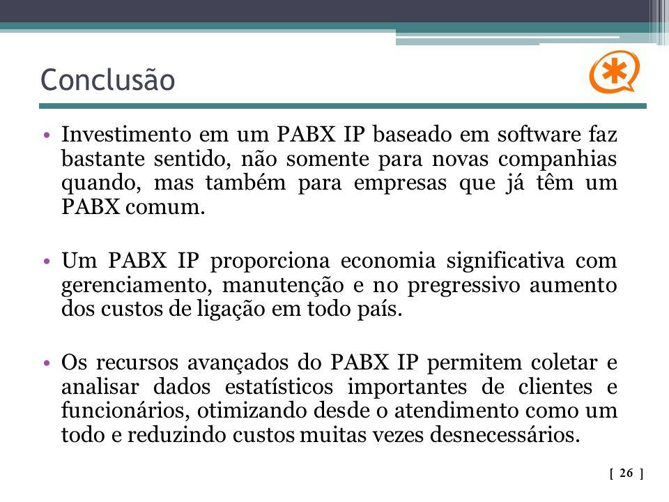 Conclusão Investimento em um PABX IP baseado em software faz bastante sentido, não somente para novas companhias quando, mas também para empresas que