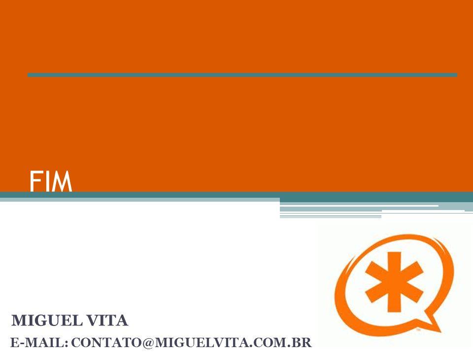 FIM E-MAIL: CONTATO@MIGUELVITA.COM.BR MIGUEL VITA