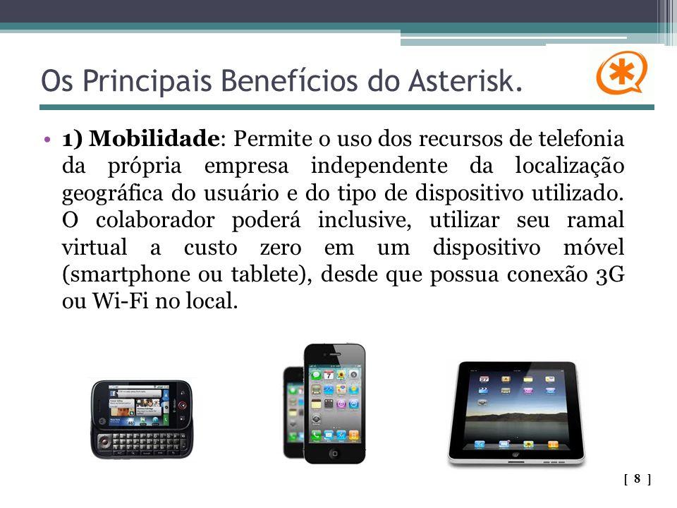 Os Principais Benefícios do Asterisk. 1) Mobilidade: Permite o uso dos recursos de telefonia da própria empresa independente da localização geográfica