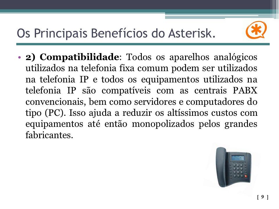 Os Principais Benefícios do Asterisk. 2) Compatibilidade: Todos os aparelhos analógicos utilizados na telefonia fixa comum podem ser utilizados na tel