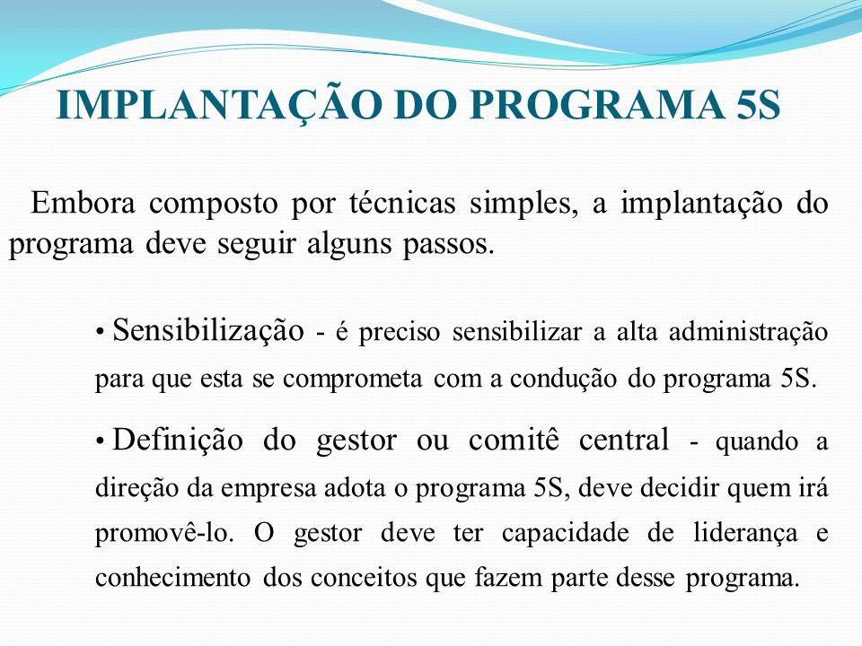 IMPLANTAÇÃO DO PROGRAMA 5S Embora composto por técnicas simples, a implantação do programa deve seguir alguns passos. Sensibilização é preciso sensibi