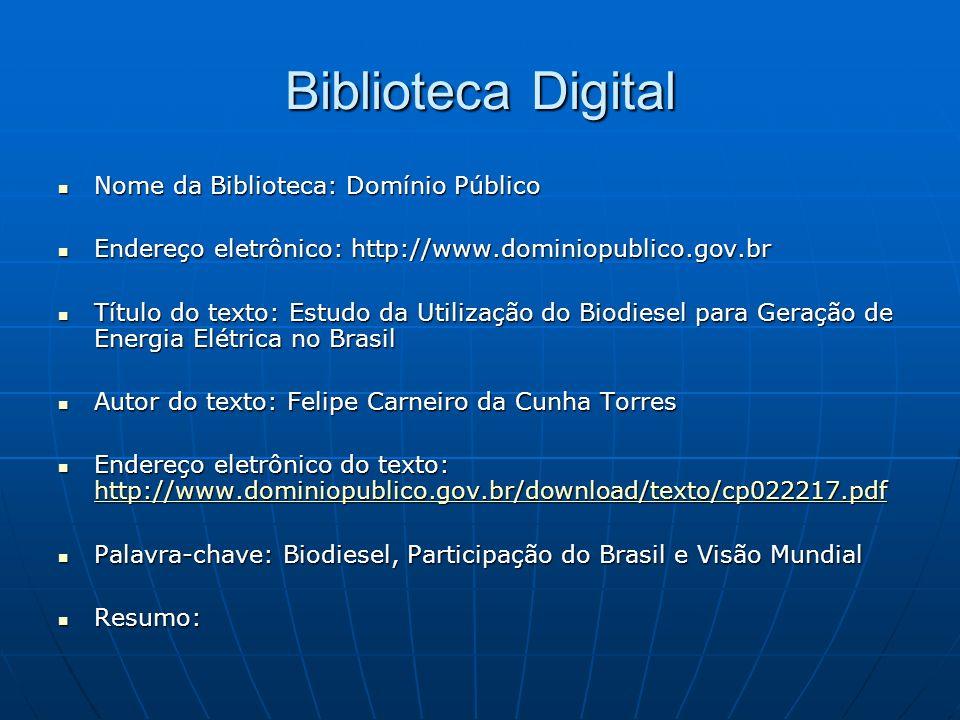 Biblioteca Digital Nome da Biblioteca: Domínio Público Nome da Biblioteca: Domínio Público Endereço eletrônico: http://www.dominiopublico.gov.br Ender