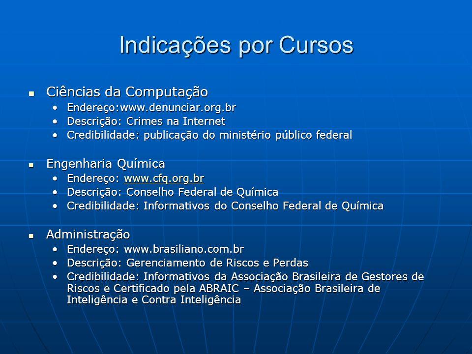 Indicações por Cursos Ciências da Computação Ciências da Computação Endereço:www.denunciar.org.brEndereço:www.denunciar.org.br Descrição: Crimes na In