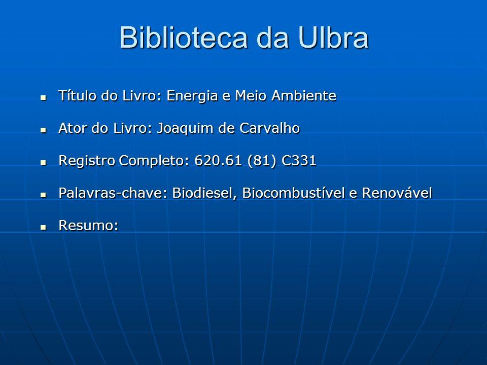 Biblioteca da Ulbra Título do Livro: Energia e Meio Ambiente Título do Livro: Energia e Meio Ambiente Ator do Livro: Joaquim de Carvalho Ator do Livro