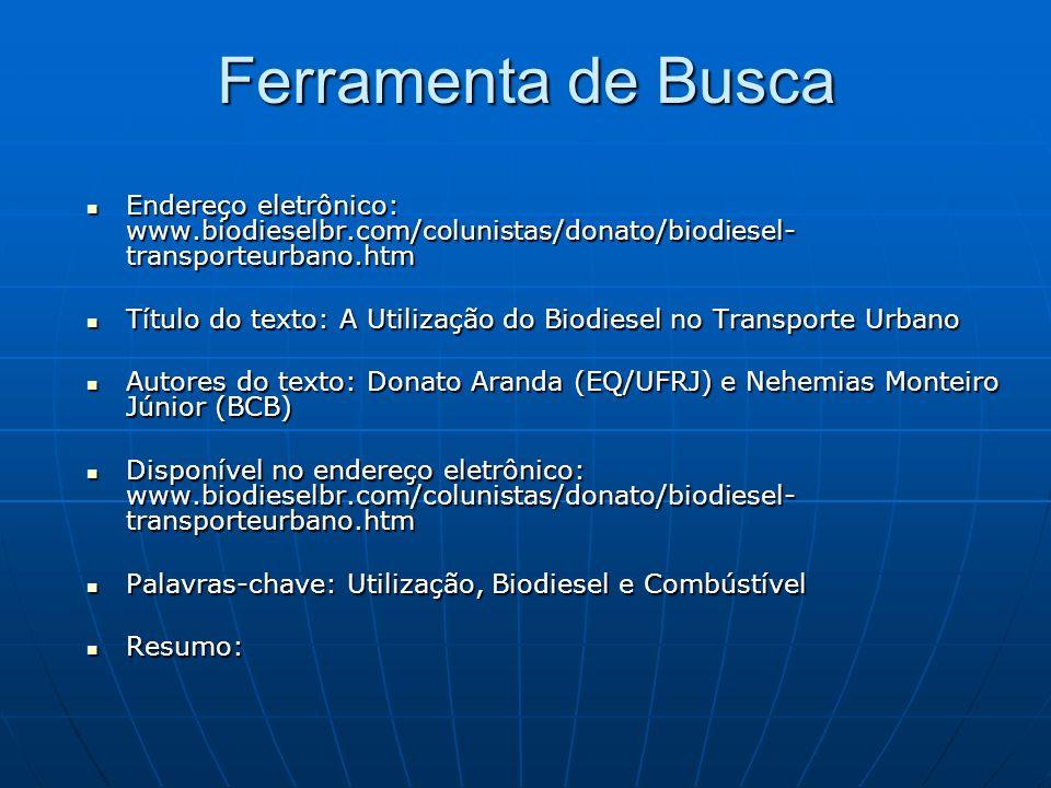 Ferramenta de Busca Endereço eletrônico: www.biodieselbr.com/colunistas/donato/biodiesel- transporteurbano.htm Endereço eletrônico: www.biodieselbr.co