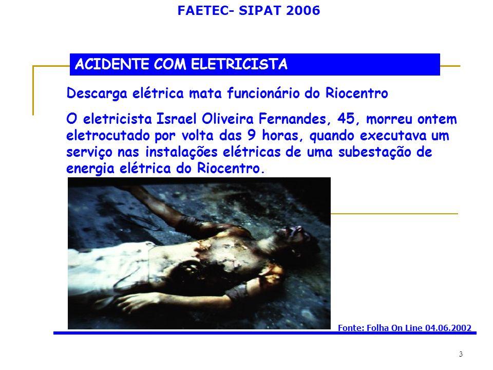 FAETEC- SIPAT 2006 3 ACIDENTE COM ELETRICISTA Descarga elétrica mata funcionário do Riocentro O eletricista Israel Oliveira Fernandes, 45, morreu onte