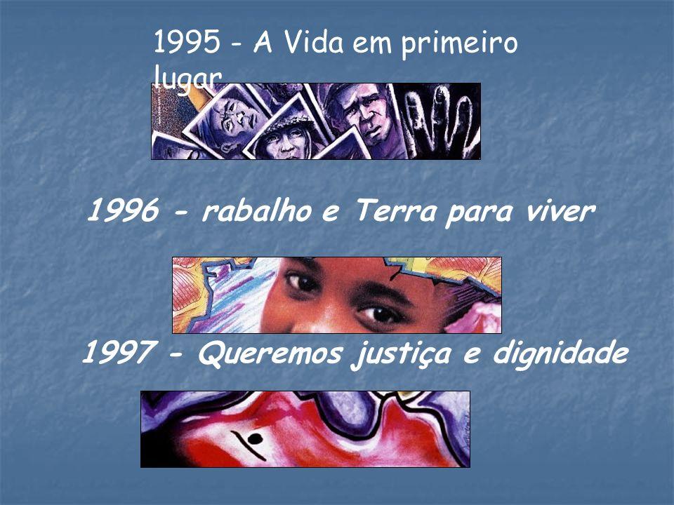 1997 - Queremos justiça e dignidade 1996 - rabalho e Terra para viver 1995 - A Vida em primeiro lugar