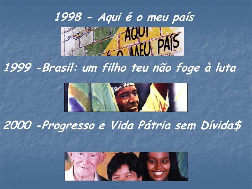 2000 -Progresso e Vida Pátria sem Dívida$ 1999 -Brasil: um filho teu não foge à luta 1998 - Aqui é o meu país
