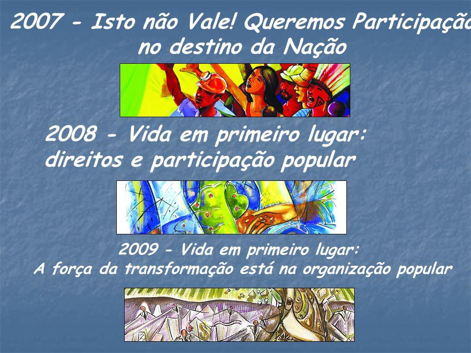 2009 - Vida em primeiro lugar: A força da transformação está na organização popular 2008 - Vida em primeiro lugar: direitos e participação popular 200