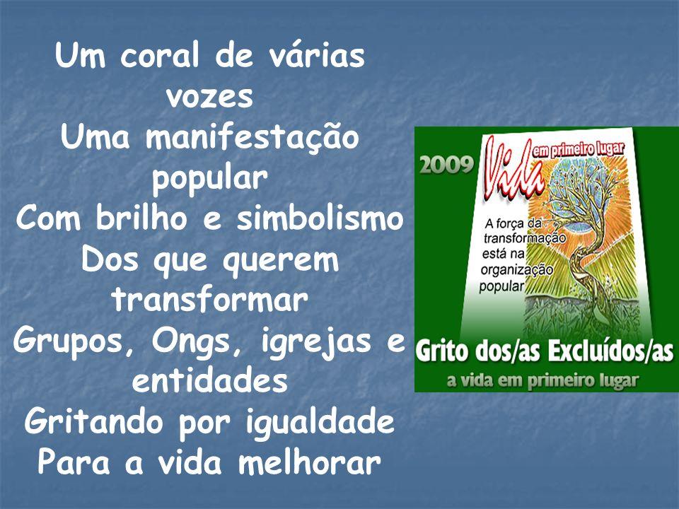 Um coral de várias vozes Uma manifestação popular Com brilho e simbolismo Dos que querem transformar Grupos, Ongs, igrejas e entidades Gritando por ig
