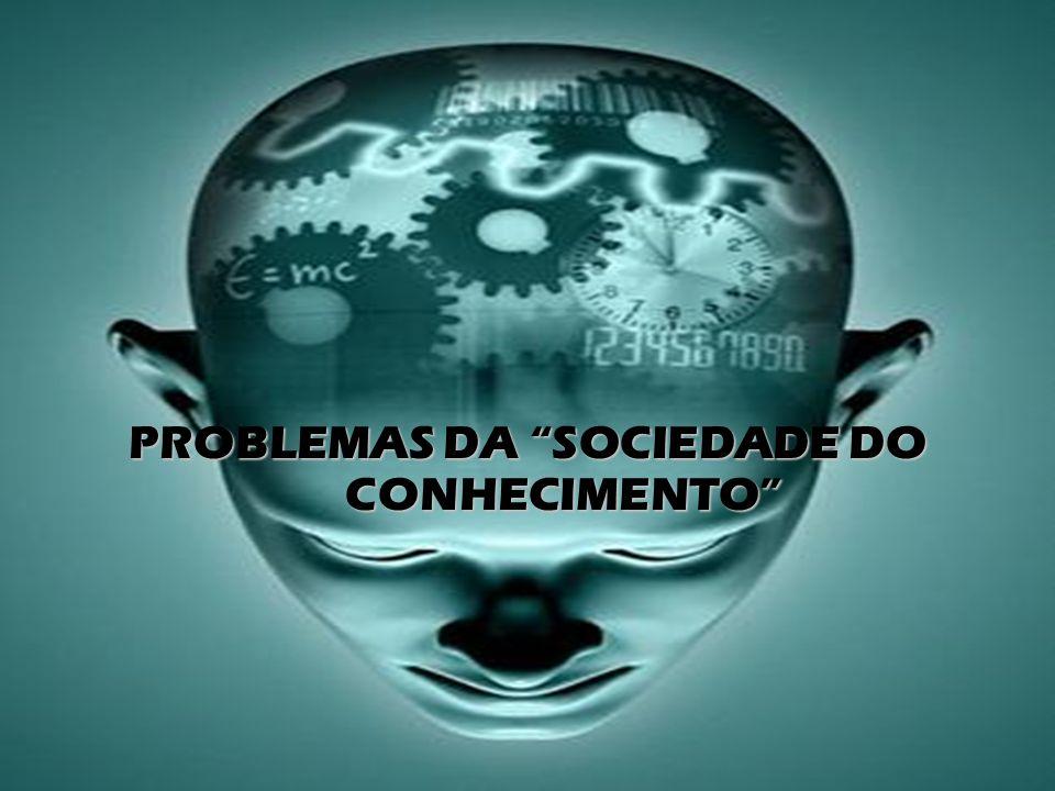 PROBLEMAS DA SOCIEDADE DO CONHECIMENTO