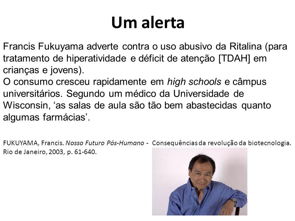 Um alerta Francis Fukuyama adverte contra o uso abusivo da Ritalina (para tratamento de hiperatividade e déficit de atenção [TDAH] em crianças e joven