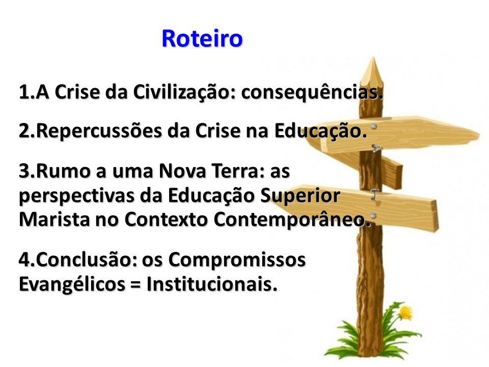 Roteiro 1.A Crise da Civilização: consequências. 2.Repercussões da Crise na Educação. 3.Rumo a uma Nova Terra: as perspectivas da Educação Superior Ma