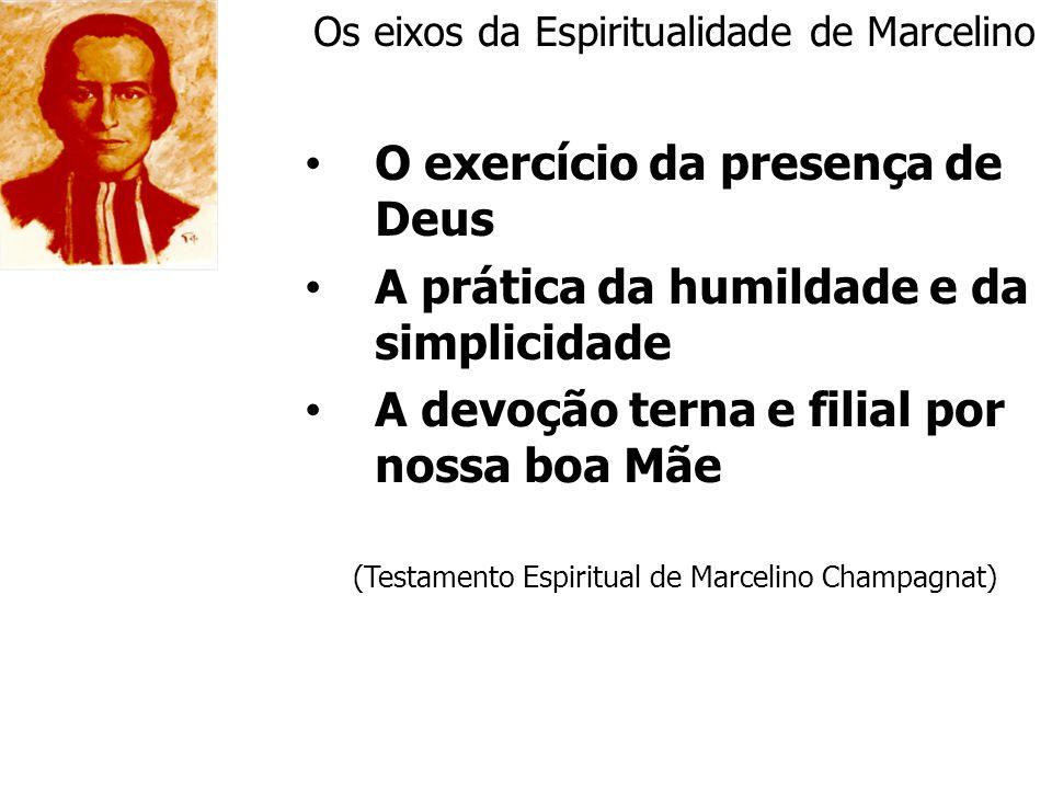 Os eixos da Espiritualidade de Marcelino O exercício da presença de Deus A prática da humildade e da simplicidade A devoção terna e filial por nossa b