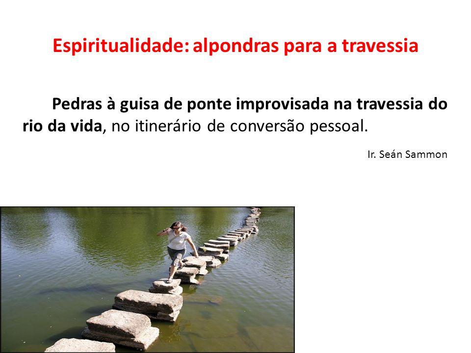 Espiritualidade: alpondras para a travessia Pedras à guisa de ponte improvisada na travessia do rio da vida, no itinerário de conversão pessoal. Ir. S
